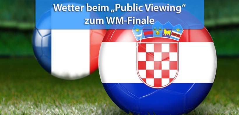 """Wetter beim """"Public Viewing"""" zum WM-Finale"""