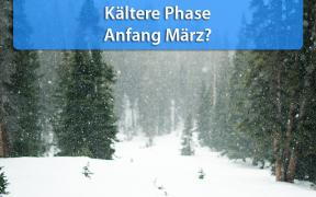 Kältere Phase Anfang März 2019 möglich